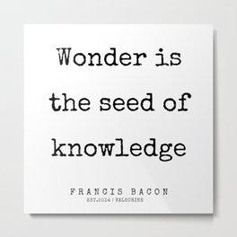 7   | Francis Bacon Quotes | 200205 Metal Print