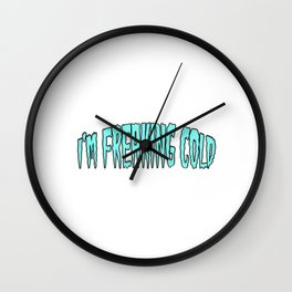 "A Nice Icy Tee For Cold Persons Saying ""I'm Freaking Cold"" T-shirt Design Don't Care At All Selfish Wall Clock"