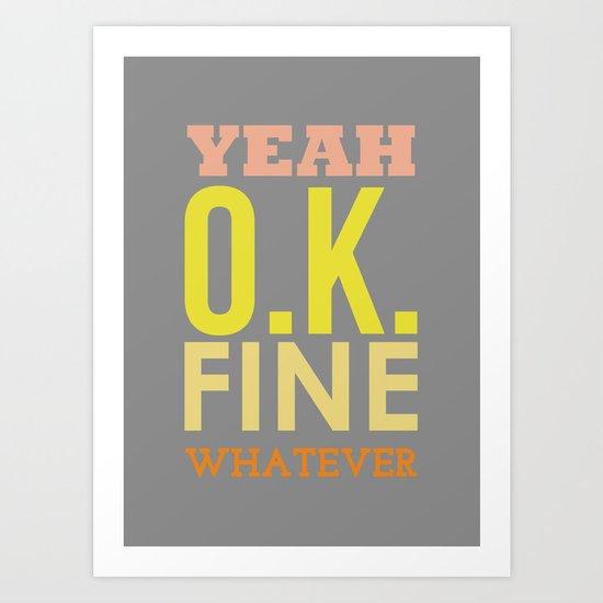 Yeah Ok Fine Whatever  Art Print