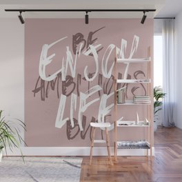 BE AMBITIOUS BUT ENJOY LIFE Wall Mural