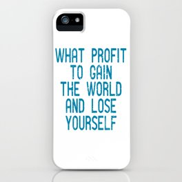 """A Great Gift For Business Minded Persons Saying """"What Profit To Gain The World And Lose Yourself"""" iPhone Case"""