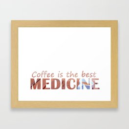 Coffee is the best medicine Framed Art Print