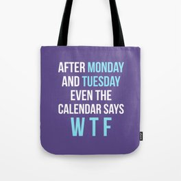 After Monday and Tuesday Even The Calendar Says WTF (Ultra Violet) Tote Bag