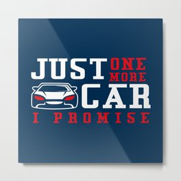 Just One More Car I Promise - Funny Car Pun Gift Metal Print