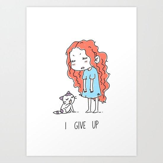 I Give Up Art Print
