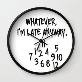 Whatever I'm late anyway! Wall Clock