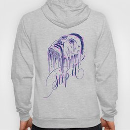 If it melts you. Stop it! Hoody