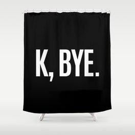K, BYE OK BYE K BYE KBYE (Black & White) Shower Curtain