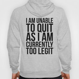 Unable To Quit Too Legit Hoody