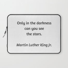 Martin Luther King Inspirational Quote - Only in darkness can you see the stars Laptop Sleeve