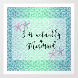 I'm actually a Mermaid - Mermaid Scales Art Print