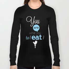 You are what you twEAT Long Sleeve T-shirt