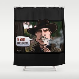 I'm Your Huckleberry (Tombstone) Shower Curtain