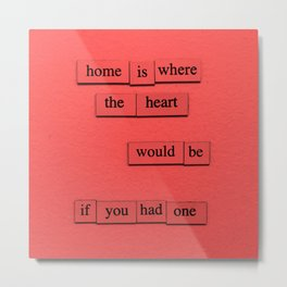 Home Is Where Metal Print