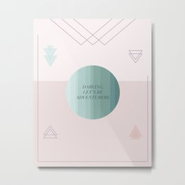 """Darling Let's Be Adventurers"" Geometric Minimalist Print Metal Print"
