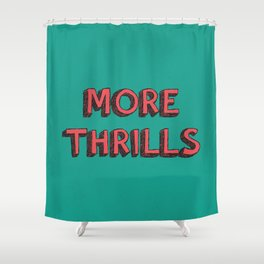 More Thrills Shower Curtain