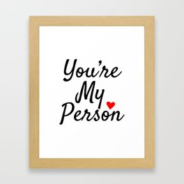 You're My Person Framed Art Print