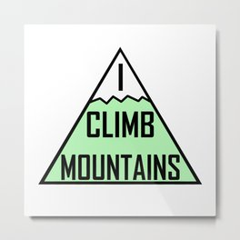 I Climb Mountains Green Metal Print