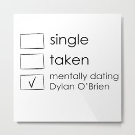 single,taken,mantally dating dylan o'brien Metal Print