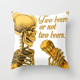 TWO BEERS OR NOT TWO BEERS Throw Pillow