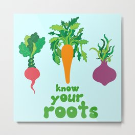 Know Your Roots Metal Print