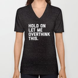 Hold On, Overthink This Funny Quote Unisex V-Neck