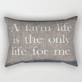 A Farm Life Is The Only Life For Me. Rectangular Pillow