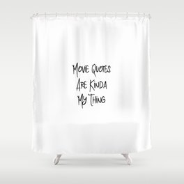Movie Quotes Are Kinda My Thing Funny Film School Shower Curtain
