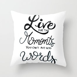 Live for the moments you can't put into words - inspirational quote Throw Pillow