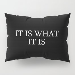 it is what it is saying Pillow Sham