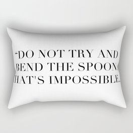 """""""Do not try and bend the spoon. That's impossible."""" Rectangular Pillow"""