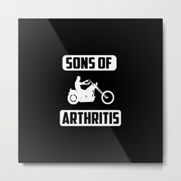 Sons of arthritis funny quote Metal Print