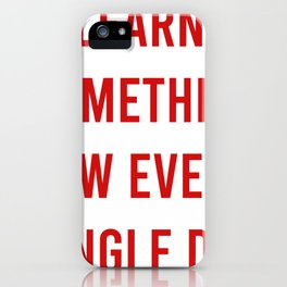 Learn Something New Every Single Day iPhone Case