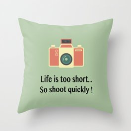 Life is too short... So shoot quickly ! Throw Pillow