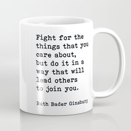 RBG, Fight For The Things That You Care About Coffee Mug