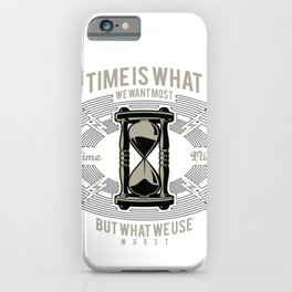 Time Is What We Want Most iPhone Case