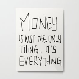 Money is not the only thing, it's Everything! Metal Print