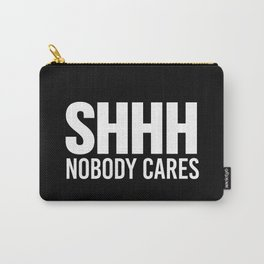 Shhh Nobody Cares (Black & White) Carry-All Pouch
