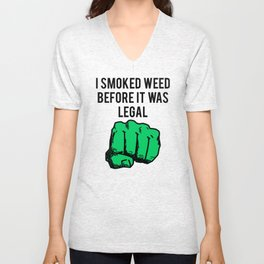 I Smoked Weed Before It Was Legal Unisex V-Neck