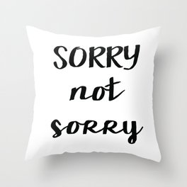 Sorry not sorry Throw Pillow