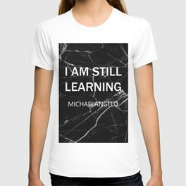 i am still learning by michaelangelo T-shirt
