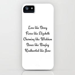 Pride and Prejudice Jane Austen Love Like Darcy Fierce Like Elizabeth iPhone Case