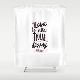 Love Destiny - Thomas Merton Shower Curtain