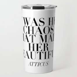 It Was Her Chaos that Made Her Beautiful. -Atticus Travel Mug