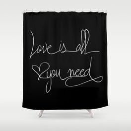 Love is all you need white hand lettering on black Shower Curtain
