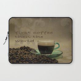 first coffee then the world Laptop Sleeve