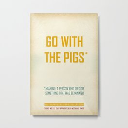 Go with the pigs Metal Print