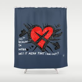 Jut because i'm losing does it mean that i'm lost ? Shower Curtain