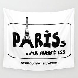 PARISs ... ma nunn'è iss Wall Tapestry
