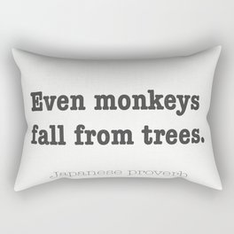 Even monkeys fall from trees. Japanese proverb Rectangular Pillow